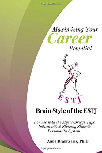 Maximizing Your Career Potential: Brain Style of the ESTJ: For use with the Myers-Briggs Type Indicator® & Striving Styles® Personality System