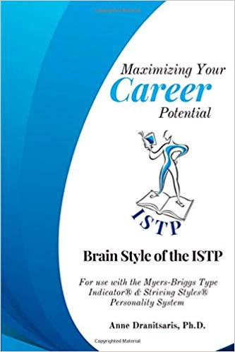 Maximizing Your Career Potential: Brain Style of the ISTP: For use with the Myers-Briggs Type Indicator® & Striving Styles® Personality System
