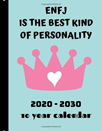 ENFJ Is The Best Kind Of Personality: 2020 - 2030 10 Year Calendar