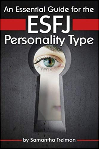 An Essential Guide for the ESFJ Personality Type: Insight into ESFJ Personality Traits and Guidance for Your Career and Relationships ( MBTI ESFJ )