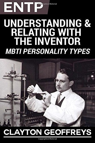 ENTP: Understanding & Relating with the Inventor (MBTI Personality Types)