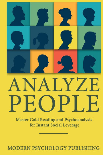Analyze People: Master Cold Reading and Psychoanalysis for Instant Social Leverage