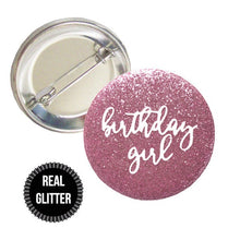 Load image into Gallery viewer, 1 Piece birthday girl Real fine Sparkly Glitter badge pin pinback button sweet 16 18 21 30 40 50 60 70 80 90 birthday party favors gift