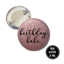 Load image into Gallery viewer, 1 Piece birthday babe Real fine Sparkly Glitter badge pin pinback button sweet 16 18 21 30 birthday girl party favors gift