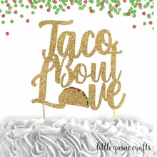 Load image into Gallery viewer, 1 pc taco bout Love cake topper gold glitter fiesta mexican party theme bachelorette wedding party spring summer cinco de mayo