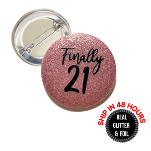 1 Piece Finally 21 finally legal REAL Fine Sparkly Glitter badge pin pinback button birthday girl favors gift