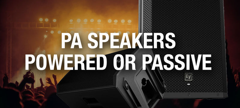 PA Speakers Powered or Passive