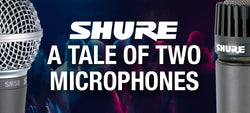 A Tale of Two Microphones: Shure's SM57 and SM58