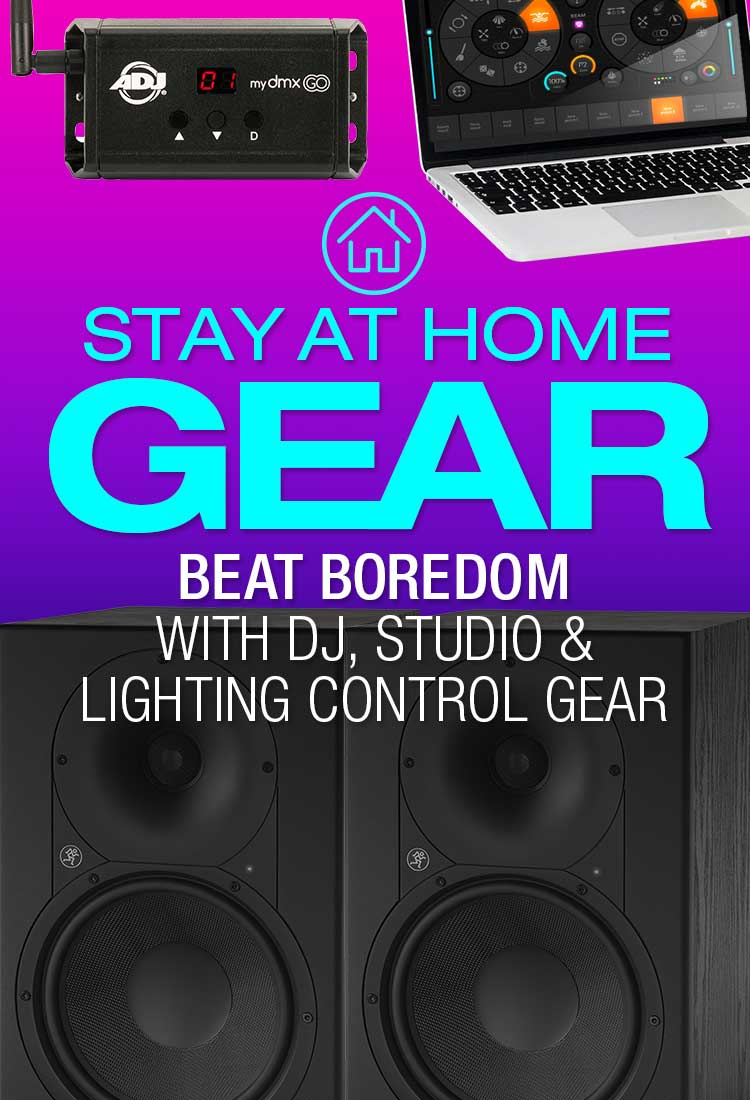 Stay at Home Gear - Beat Boredom with DJ, Studio & Lighting Gear
