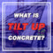 What is Tilt Up Concrete Construction?