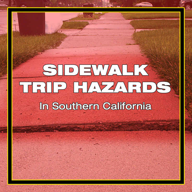 Sidewalk Trip Hazards in Southern California.