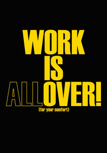 WORK IS (all)OVER