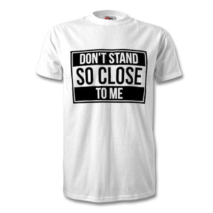 Don't Stand So Close To Me T-Shirt - Unisex