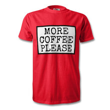 Load image into Gallery viewer, More Coffee Please T-Shirt - Unisex