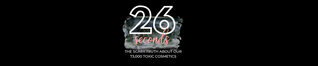 26 Seconds: The Scary Truth About Our 73,000 Toxic Cosmetics