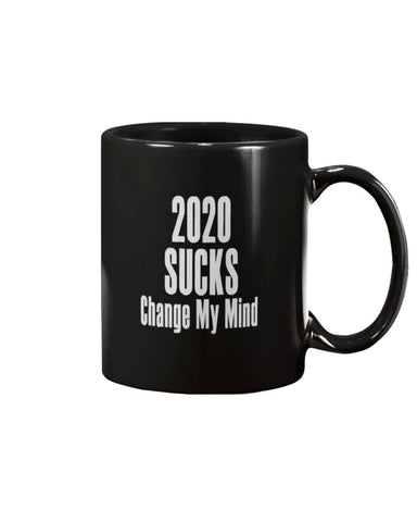 11oz Mug 2020 Sucks Change My Mind