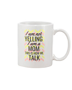 11oz Mug I'm Not Yelling, I'm Mom
