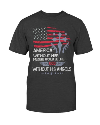 Image of America Without Her Soldiers Would Be Like God Without His Angels T-Shirt