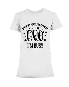Feed Your Own Ego Women's T-Shirt