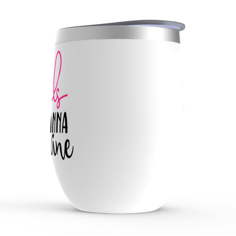 Girls Just Wanna Have Wine Tumbler