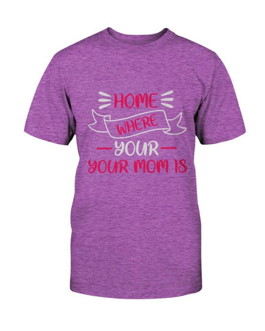 Image of Home Is Where Your Mom Is T-shirt