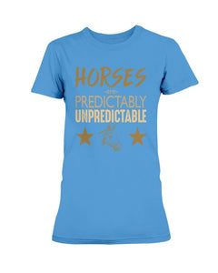 Horses are Predictably UnPredictable T-Shirt