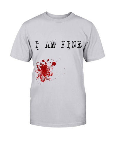 I Am Fine Blood T-Shirt