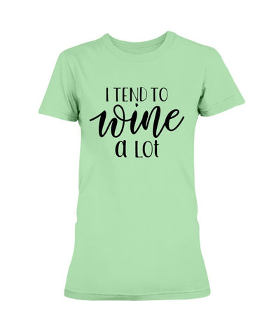 Image of I Tend To Wine A Lot T-Shirt