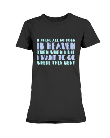 Image of If There Are No Dogs In Heaven T-Shirt