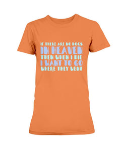 If There Are No Dogs In Heaven T-Shirt