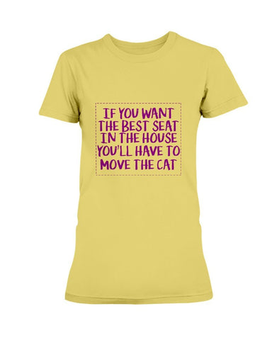 If You Want The Best Seat In The House, You'll Have To Move The Cat T T-Shirt