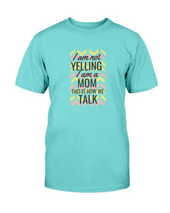 I'm Not Yelling- I'M MOM - The T-shirt