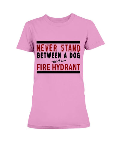 Image of Never Stand Between a Dog and a Fire Hydrant T-Shirt