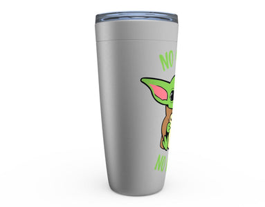 No Coffee No Forcee Cold Drink Tumbler