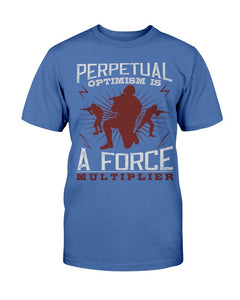 Perpetual Optimism is a Force Multiplier - T-shirt