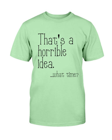 Image of That's a Horrible Idea, What Time? T-Shirt