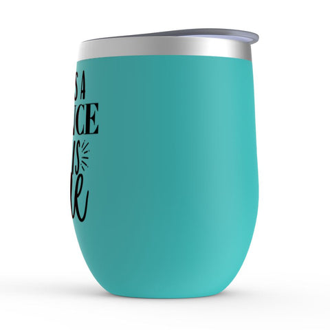 There's A Chance This Is Wine- Wine Tumbler