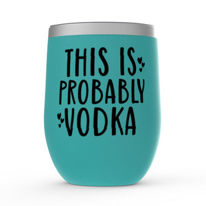 This Is Probably Vodka Wine Tumbler