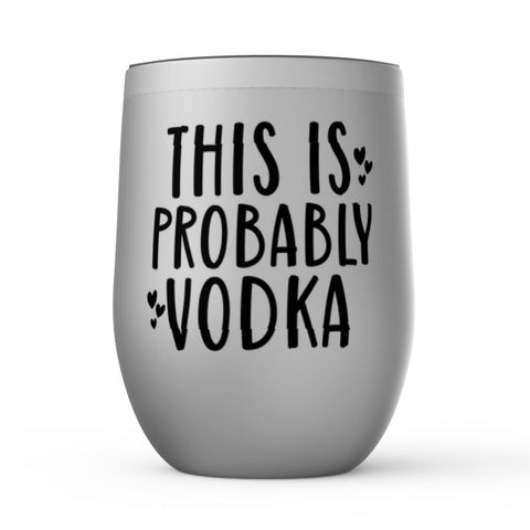 Image of This Is Probably Vodka Wine Tumbler