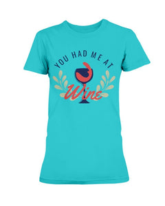You Had Me At Wine T-shirt
