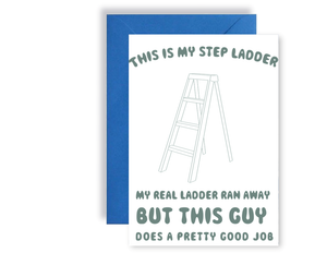 This Is My Step Ladder, My Real Ladder Ran Away But This Guy Does A Pretty Good Job - Card
