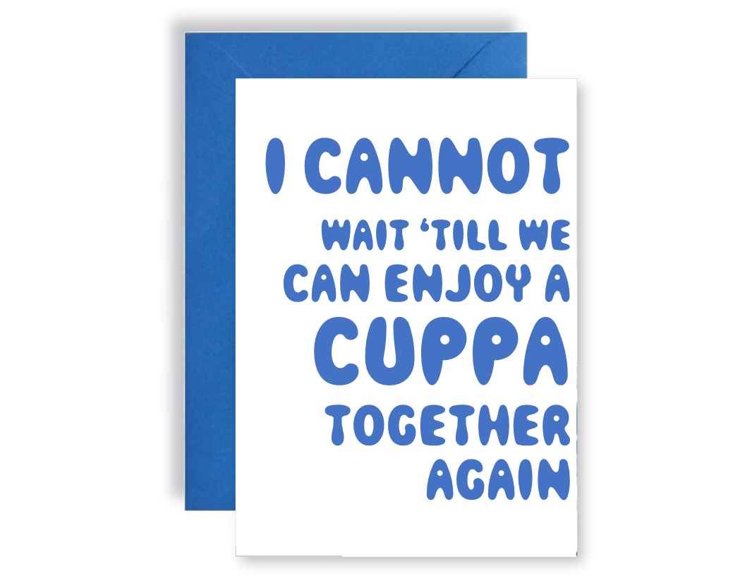 I Cannot Wait Till We Can Enjoy A Cuppa Together Again - Card