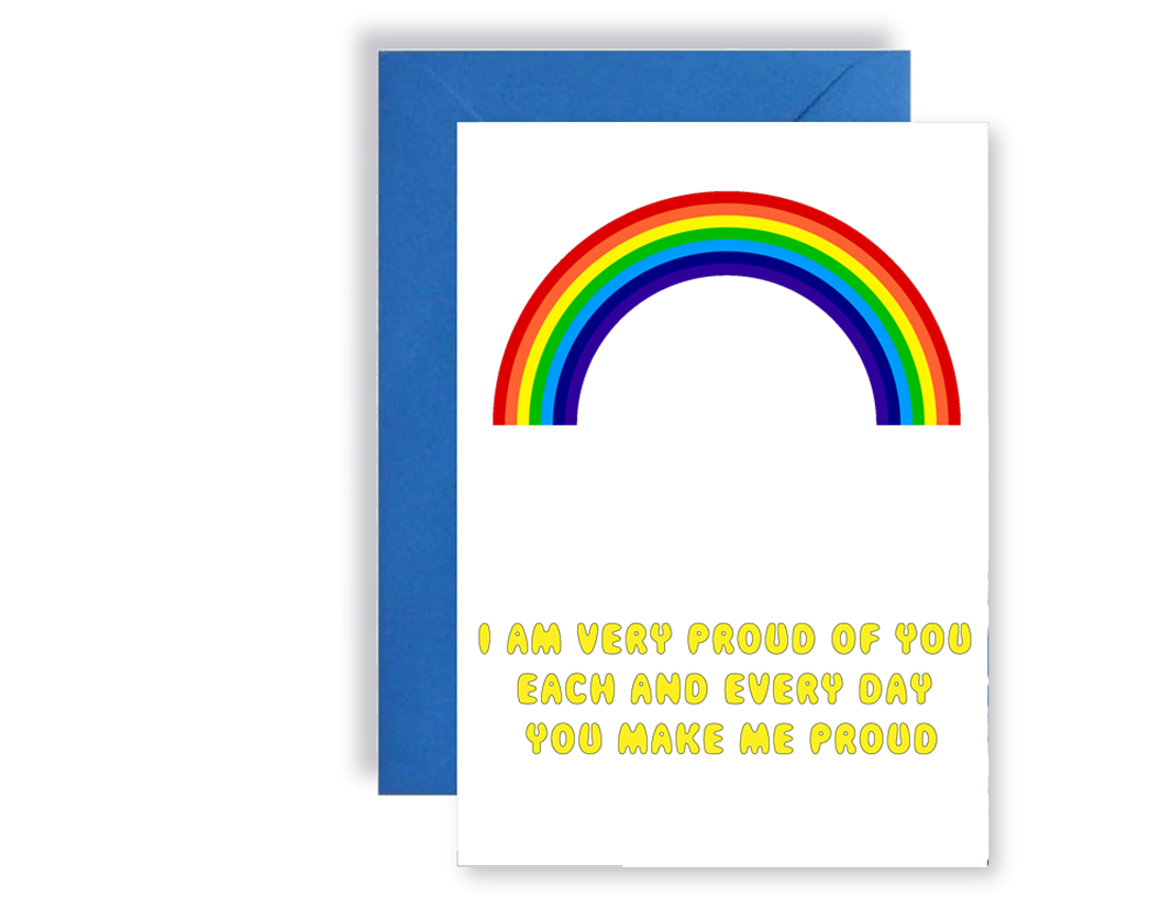 You Make Me Proud Everyday Rainbow - Card