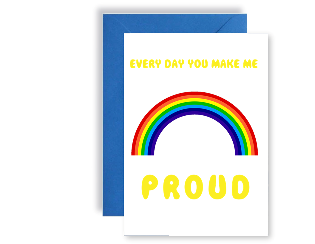 You Make Me Proud Rainbow - Card