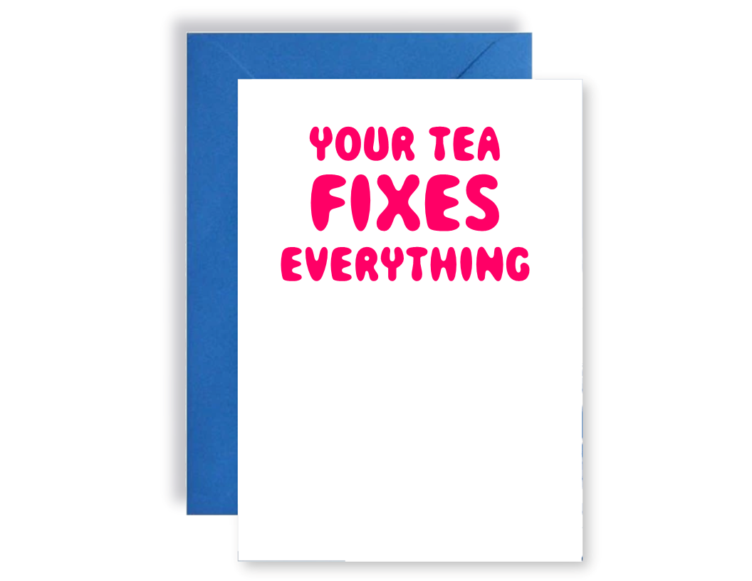 Your Tea Fixes Everything - Card
