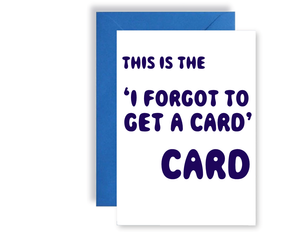 This Is The I Forgot To Get A Card Card - Card