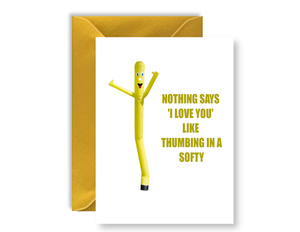 Nothing Says I Love You Like Thumbing In A Softy- Card