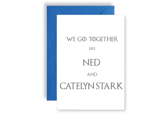 We Go Together Like Ned And Catelyn Stark - Card