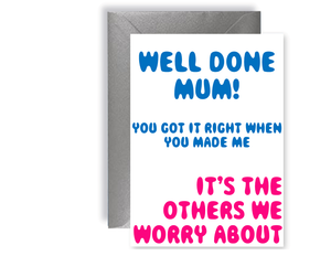 Happy Mother's Day Well Done Mum, You Got It Right When You Made Me - Card