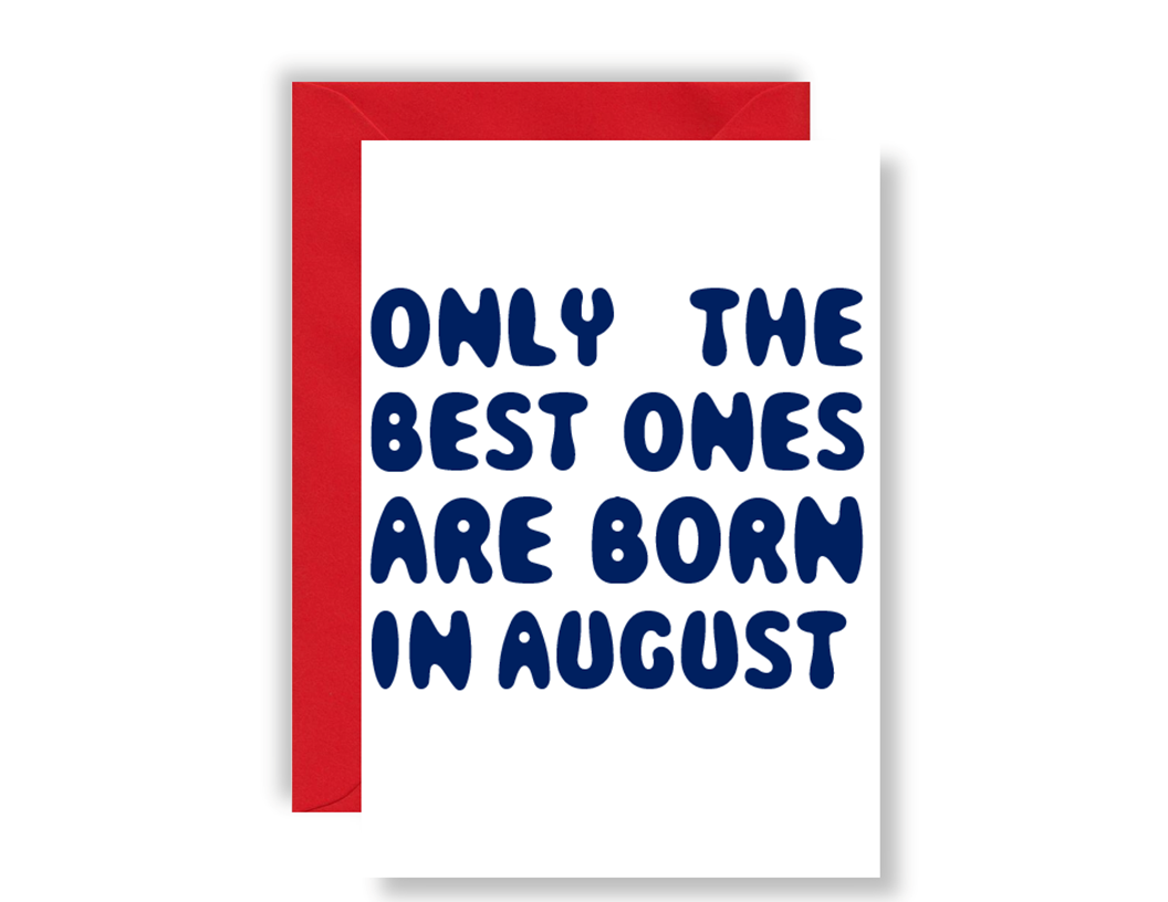 Only The Best Ones Are Born In August - Card